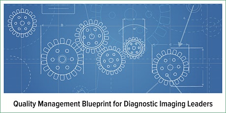 Quality Management Blueprint for Diagnostic Imaging Leaders (2-day course) June 11–12 tickets