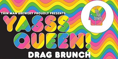 YASSS QUEEN! Drag Brunch at Thin Man Brewery tickets