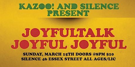 Kazoo! x Silence Presents - Joyfultalk / Joyful Joyful tickets