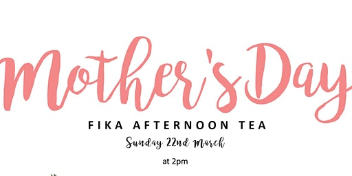 MOTHER'S DAY FIKA AFTERNOON TEA