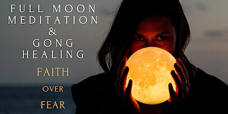 Faith over Fear | Full Moon Meditation & Gong Healing with Saati  tickets