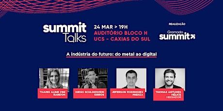 [Summit Talks Caxias do Sul]  A indústria do futuro: do metal ao digital ingressos
