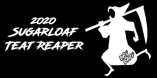 2020 Sugarloaf Teat Reaper Sponsored by BRF Barf Podcast