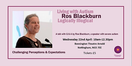 Living with Autism, Ros Blackburn, Logically- Illogical  A talk with Q & A tickets