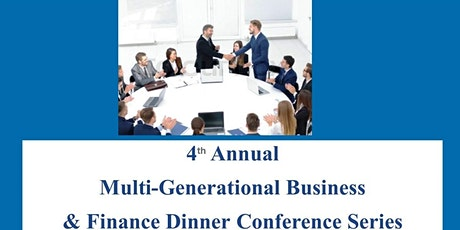 4th Annual  Multi-Generational Business & Finance Dinner Conference Series tickets