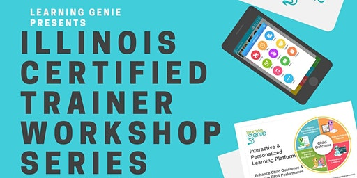 Learning Genie Certified Trainer Illinois Workshop Series! (East Aurora Early Childhood Center)