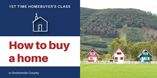 1st Time Homebuyer's Class - Snohomish