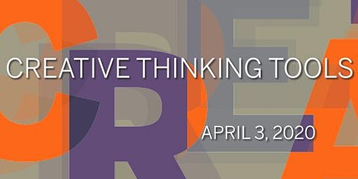 Creative Thinking Tools Workshop: April 3, 2020