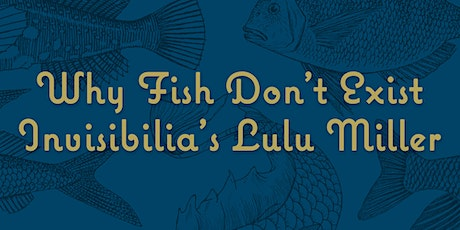 Why Fish Don't Exist: Invisibilia's Lulu Miller tickets
