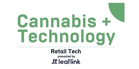Cannabis + Technology | Retail Tech Presented by LeafLink tickets