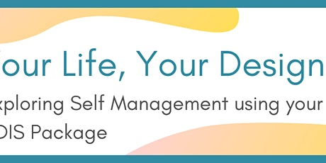 Your Life Your Design - Exploring Self Management using your NDIS package tickets