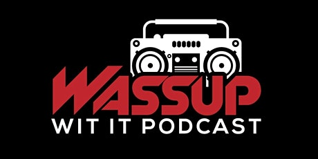 WASSUP WIT IT PODCAST 1 YEAR ANNIVERSARY KICK BACK tickets