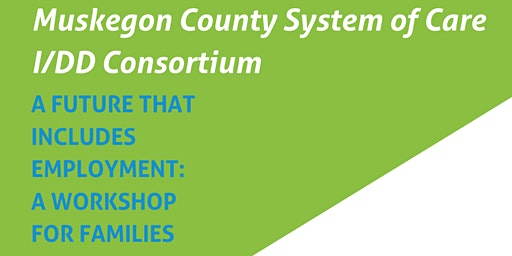 Muskegon County System of Care I/DD Consortium Employment Workshop
