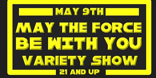 May The Force Be With You Variety Show
