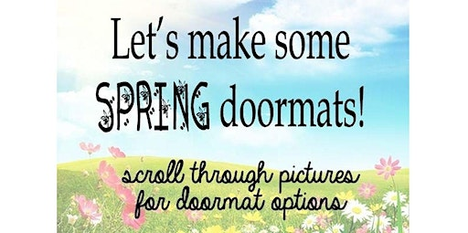 18 and over Spring Doormats  (03-14-2020 starts at 6:00 PM)