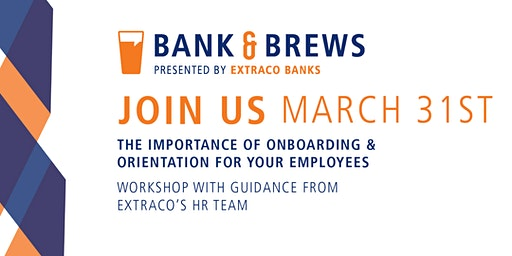 Bank and Brews   The Importance of Onboarding and Orientation