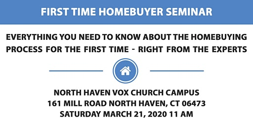 FIRST TIME HOMEBUYERS SEMINAR - North Haven, Connecticut