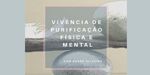 Vivência de Purificação física e mental
