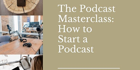 Podcast Masterclass : How to Start a Podcast tickets