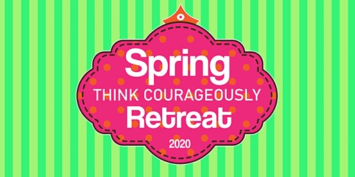 Think Courageously - Spring Retreat