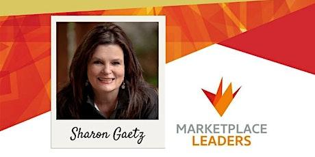 Marketplace Leaders Speaker Series: Sharon Gaetz tickets