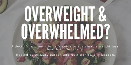 Overweight and Overwhelmed? A doctor's and nutritionist's guide to sustainable weight loss, health and longevity.  tickets