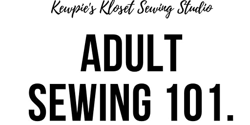 Adult Sewing 101 Learn how to use your machine