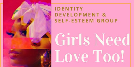 GIRLS NEED LOVE TOO: Identity Development and Self-Esteem Group tickets