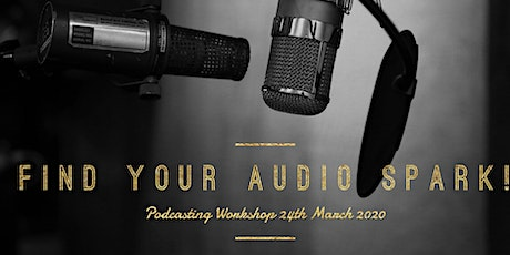 Find Your Audio Spark! Podcasting Workshop for Dreamers and Beginners tickets