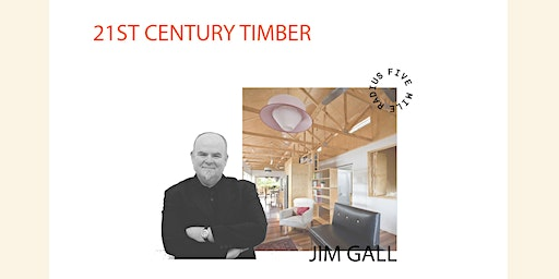 JIM GALL presents - 21st CENTURY TIMBER BUILDING DESIGN