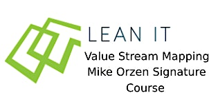 Lean IT Value Stream Mapping - Mike Orzen Signature Course 2 Days Training in Hamilton City, OH