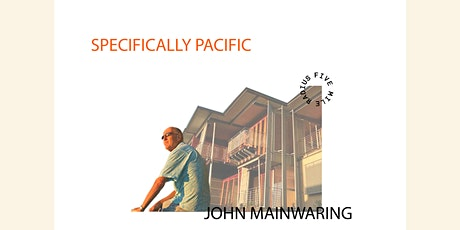 JOHN MAINWARING presents SPECIFICALLY PACIFIC   tickets