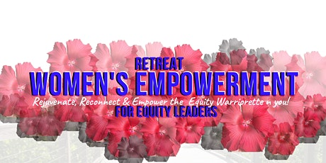 Women's Empowerment Retreat for Equity Leaders June 2020 tickets