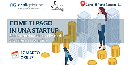 COME TI PAGO IN UNA STARTUP: sistemi retributivi, acceleratori  e rewarding tickets
