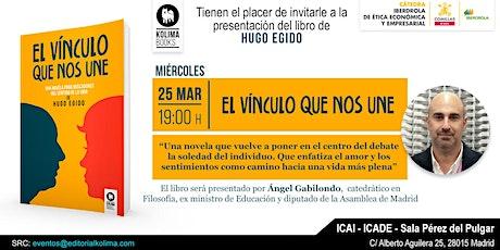 Presentación de EL VINCULO QUE NOS UNE de Hugo Egido con Ángel Gabilondo entradas