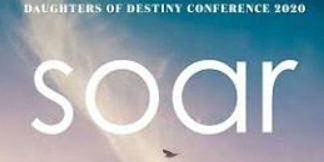 Daughters of Destiny SOAR Conference -  SATURDAY O tickets