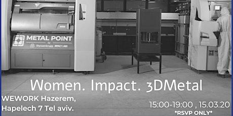 Women. Impact. 3DMetal tickets
