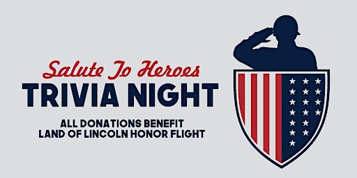 Salute To Heros Trivia Night Benefitting Land of Lincoln Honor Flight
