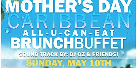 (BWMEG) Presents.....The Mothers Day Carribean ALL-U-CAN-EAT-BUFFET ~ Sunday, May 10th with DJ OZ and Friends! tickets