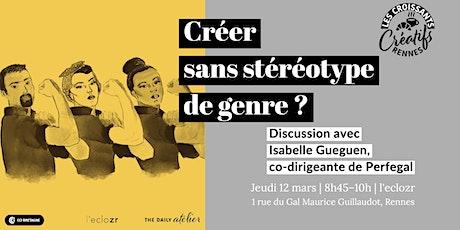 Les Croissants Créatifs #3 Créer sans stéréotype de genre ? billets