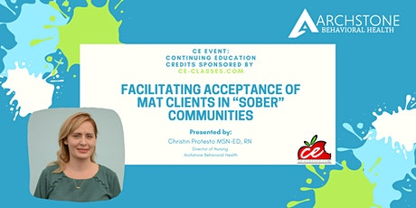 """CE Event: Facilitating Acceptance of MAT Clients in """"Sober"""" Communities tickets"""