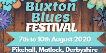 Buxton Blues Festival 2020. DERBYSHIRE. 7th to 10th August 2020.