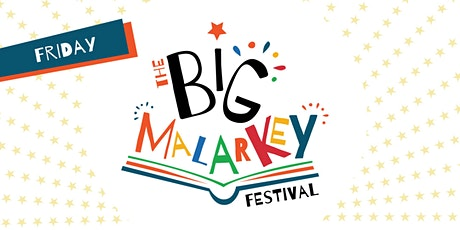 *CANCELLED* THE BIG MALARKEY FESTIVAL / YR1 - YR5 / FRI 26/6/2020 tickets