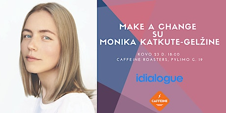 Make a change su Monika Katkute-Gelžine tickets