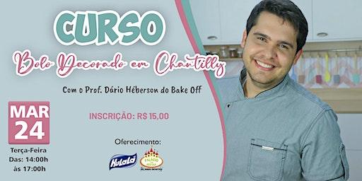 CURSO BOLO DECORADO EM CHANTILLY COM DARIO HÉBERSON DO BAKE OFF