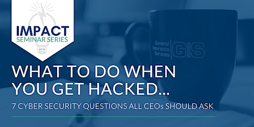 Impact Seminar Series: What To Do When You Get Hacked...