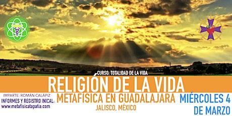 RELIGIÓN DE LA VIDA- Metafísica en Guadalajara boletos