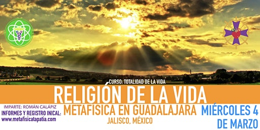 RELIGIÓN DE LA VIDA- Metafísica en Guadalajara
