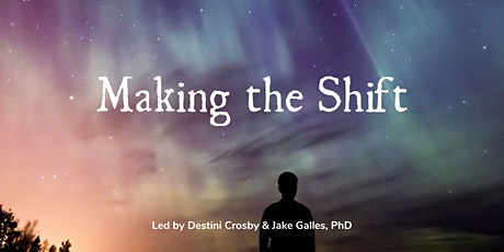 Making the Shift: Preparing Your Energy Body  w/ Destini & Jake Galles, PhD tickets