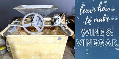 FREE Event - Learn How to Make Wine and Vinegar - Sunday 11am